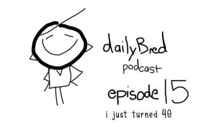 Episode 15: i just turned 40