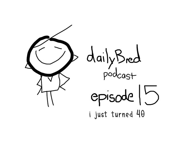 Episode 15: i just turned 40