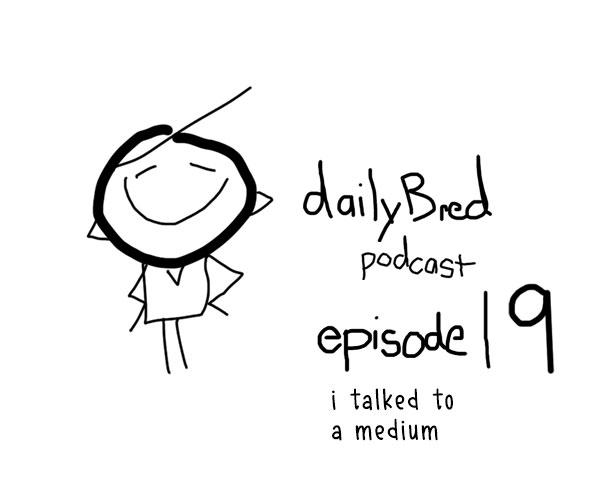 Episode 19: i talked to a medium