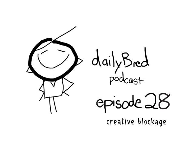 Episode 28: creative blockage