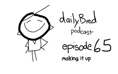 Episode 65: making it up