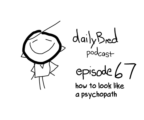 Episode 67: how to look like a psycopath